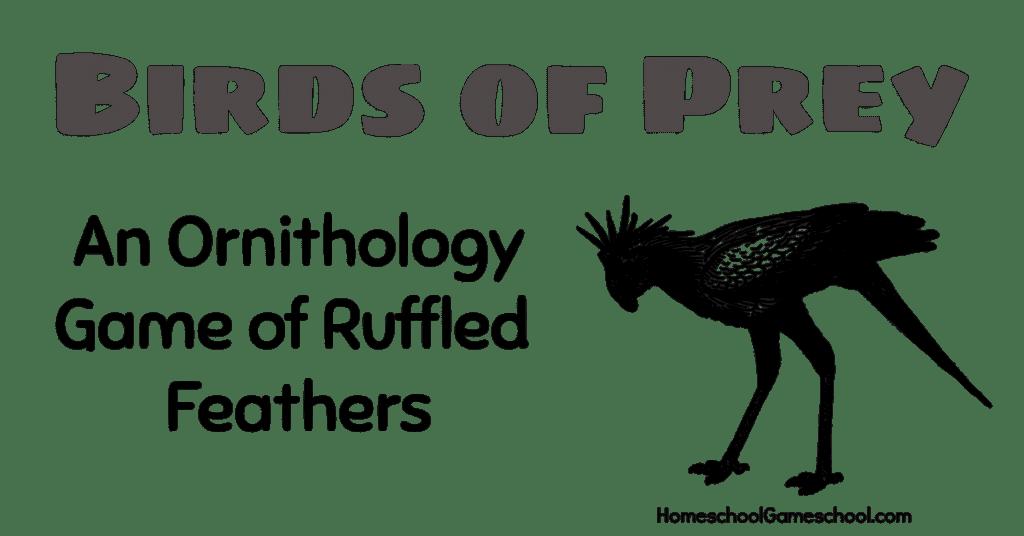 Birds of Prey, An Ornithology Game of Ruffled Feathers - Gameschooling @ HomeschoolGameschool.com