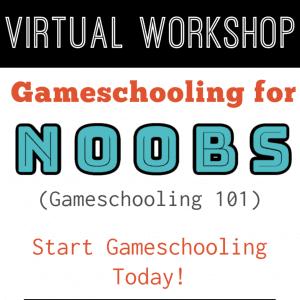 Gameschooling for Noobs (Gameschooling 101)