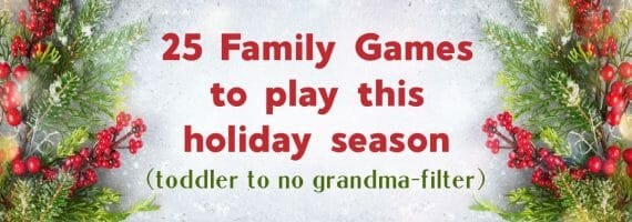 These 25 Family Games will help your holidays-at-home live up to all of your expectations of family time.